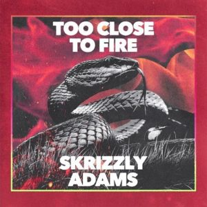 Skrizzly Adams Too Close To Fire